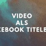 Video als Facebook Titelbild